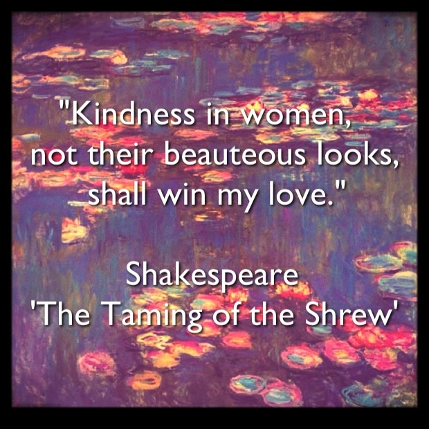 """Shakespeare Quotes About Natures Beauty: """"Kindness In Women, Not Their Beauteous Looks, Shall Win"""