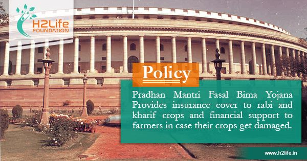 Pradhan Mantri Fasal Bima Yojana Provides insurance cover to rabi and kharif crops and financial support to farmers in case their crops get damaged.