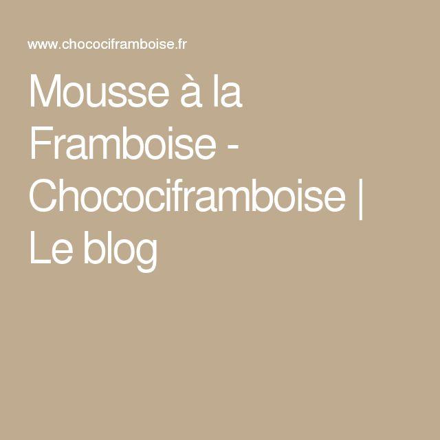 Mousse à la Framboise - Chocociframboise | Le blog
