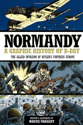 Normandy: A Graphic History of D-Day, The Allied Invasion of Hitler's Fortress Europe (Zenith Graphic Histories) by Wayne Vansant http://www.amazon.com/dp/0760343926/ref=cm_sw_r_pi_dp_6H8Aub1NCT7MV