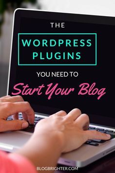 The WordPress Plugins You Need to Start Your Blog | blogbrighter.com