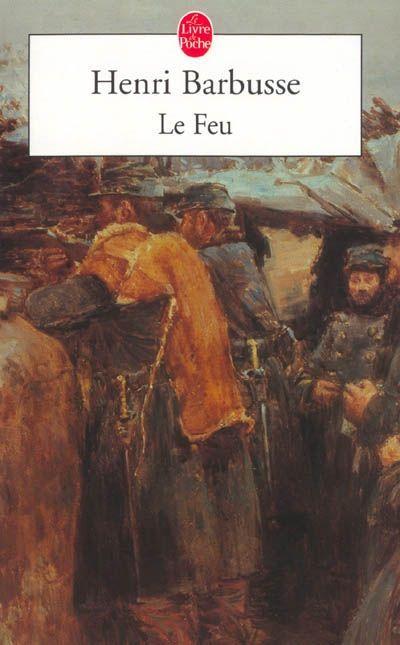 Henri BARBUSSE - Le Feu : En 1915, Henri Barbusse a connu le feu des tranchées, comme soldat, puis comme brancardier. C'est à l'hôpital qu'il a écrit ce livre en 1916.