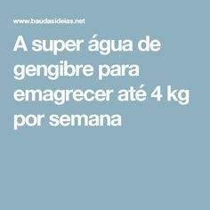 A super água de gengibre para emagrecer até 4 kg por semana