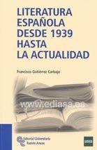 LITERATURA ESPAÑOLA DESDE EL AÑO 1939 HASTA LA ACTUALIDAD. Francisco Gutiérrez Carbajo. Localización: 860/GUT/lit