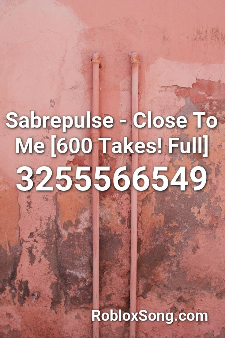 Sabrepulse Close To Me 600 Takes Full Roblox Id Roblox