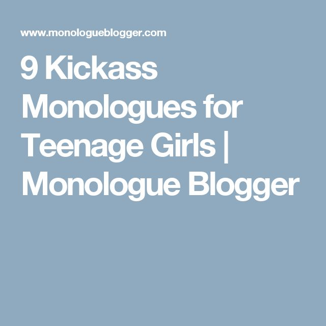 9 Kickass Monologues for Teenage Girls | Monologue Blogger