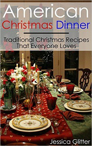 American Christmas Dinner: Traditional Christmas Recipes That Everyone Loves: (Christmas, Casseroles, Cookbooks, Slow Cooker Recipes, Crock Pot Recipes, ... two, special occasions, holiday cooking) - Kindle edition by Jessica Glitter. Cookbooks, Food & Wine Kindle eBooks @ Amazon.com.