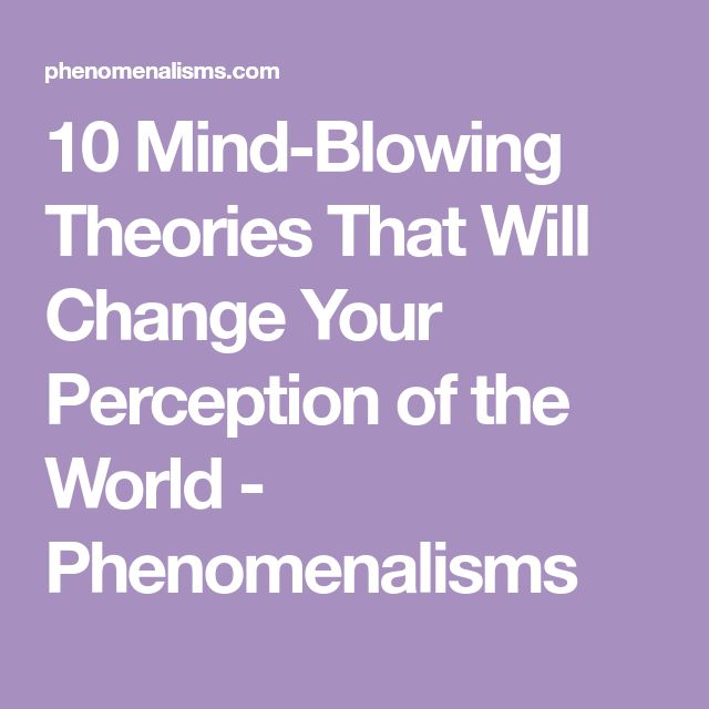 10 Mind-Blowing Theories That Will Change Your Perception of the World - Phenomenalisms