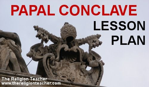 Papal Conclave Lesson Plan- A full lesson with:  Objectives, Assess Prior Knowledge, Explore the Papal Conclave, Papal Election Educational Resources, Conclave Q & A, Compare Papal Elections and Presidential Elections, Assessment: The Papal Conclave Process