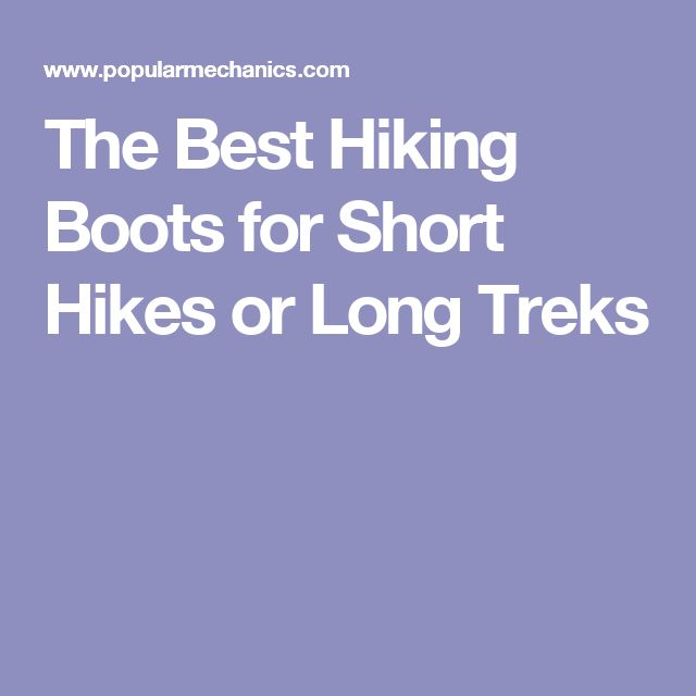The Best Hiking Boots for Short Hikes or Long Treks