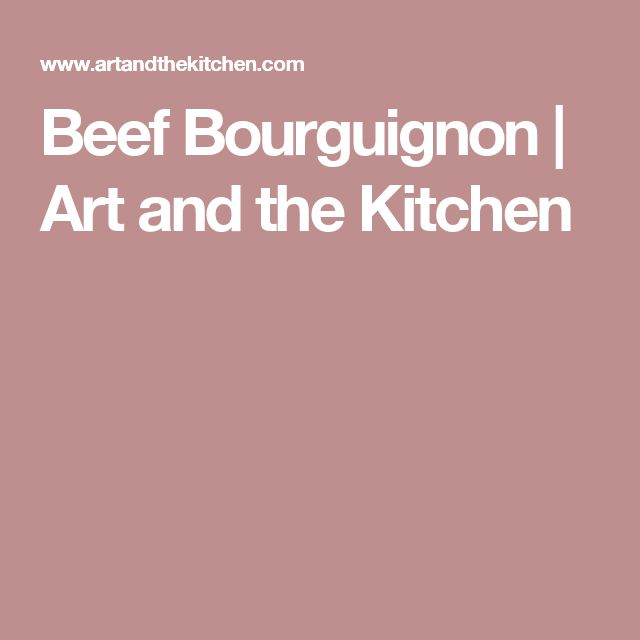 Beef Bourguignon | Art and the Kitchen