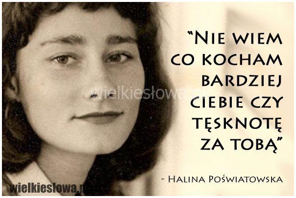 Nie wiem co kocham bardziej.... #Poświatowska-Halina,  #Miłość, #Tęsknota-i-żal