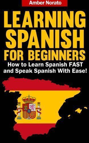 Learning Spanish for Beginners: How to Learn Spanish FAST and Speak Spanish With Ease! by Amber Norato, http://www.amazon.com/dp/B00DFTYBKS/ref=cm_sw_r_pi_dp_9HjYrb1H382N2 #learnfrenchfast #beginnerspanishlessons