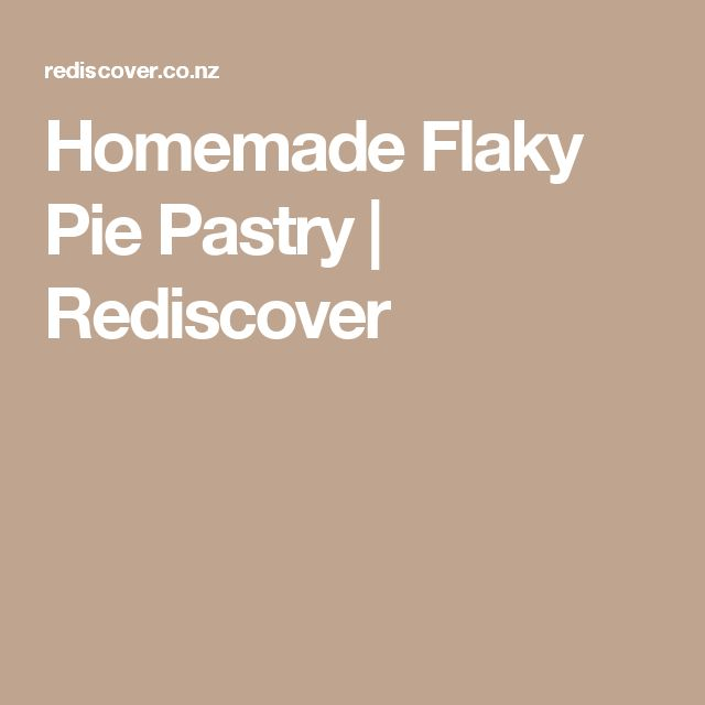 Homemade Flaky Pie Pastry | Rediscover