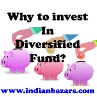 INDIAN BAZARS,Mutual Funds,Share bazar hindi, stock market, Ujjain Bazars, News: Why Should You Invest In A Diversified Fund