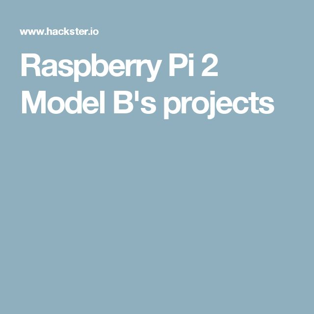 Raspberry Pi 2 Model B's projects