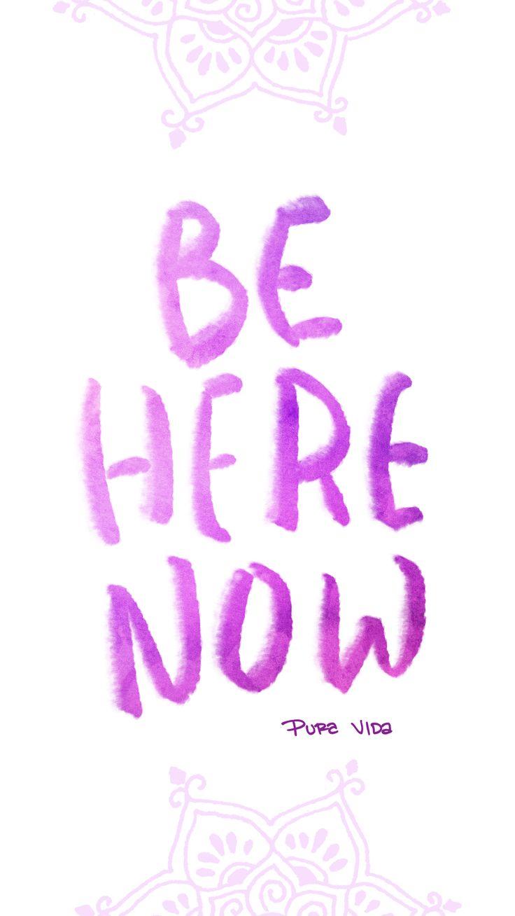 Wallpaper iphone yoga - Be Here Now Pura Vida Digi Downloads Digital Backgroundsiphone Wallpaper Reikichakrawisdompeaceyogasayingstypography