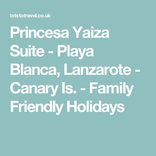 Princesa Yaiza Suite - Playa Blanca, Lanzarote - Canary Is. - Family Friendly Holidays