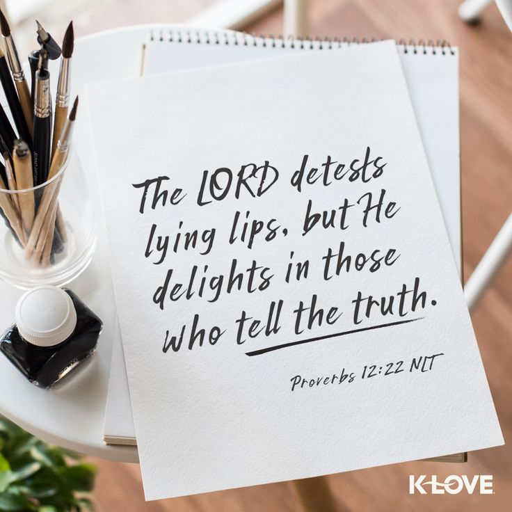 K-LOVE's Verse of the Day. The Lord detests lying lips, but he delights in those who tell the truth. Proverbs 12:22 NLT