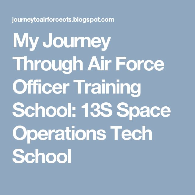 My Journey Through Air Force Officer Training School: 13S Space Operations Tech School