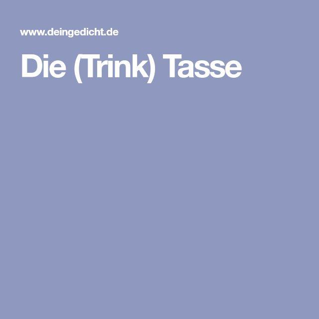 Die (Trink) Tasse