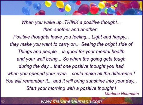 When you wake up... think a positive thought... Inspirational quotes by Marlene Neumann. Photographer, teacher, author, philanthropist, philosopher. Marlene shares her own personal quotations from her insights, teachings and travels. Order your pack of Inspirational Cards! www.marleneneumann.com