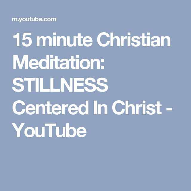 15 minute Christian Meditation: STILLNESS Centered In Christ - YouTube