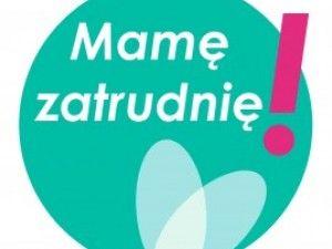 Pierwsza tego typu akcja w Polsce - Mamę zatrudnię! - szukamy mam, na które czekają miejsca pracy!