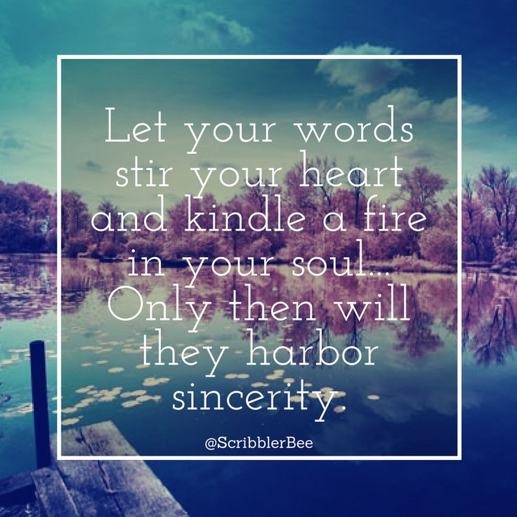 Let your words stir your heart and kindle a fire in your soul.. that's kinda soothing. https://www.tumblr.com/blog/scribblerbee-things