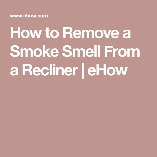 How to Remove a Smoke Smell From a Recliner | eHow