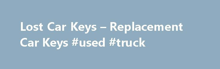 Lost Car Keys – Replacement Car Keys #used #truck http://cars.nef2.com/lost-car-keys-replacement-car-keys-used-truck/  #replacement car keys # Lost Car Keys Lost your car key and don't have a spare? Don't stress! the team at replacement car keys will meet you at your vehicle, Gain entry, then Supply cut and program new keys to your vehicle on the spot! Not only can we get your car back on the road we can also delete all your old keys from the vehicle to ensure that the previous lost or…