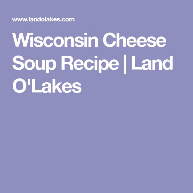 Wisconsin Cheese Soup Recipe | Land O'Lakes
