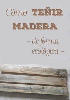 Cómo teñir madera de forma ecológica