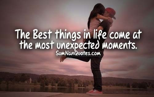 The Best things in life come at the most unexpected