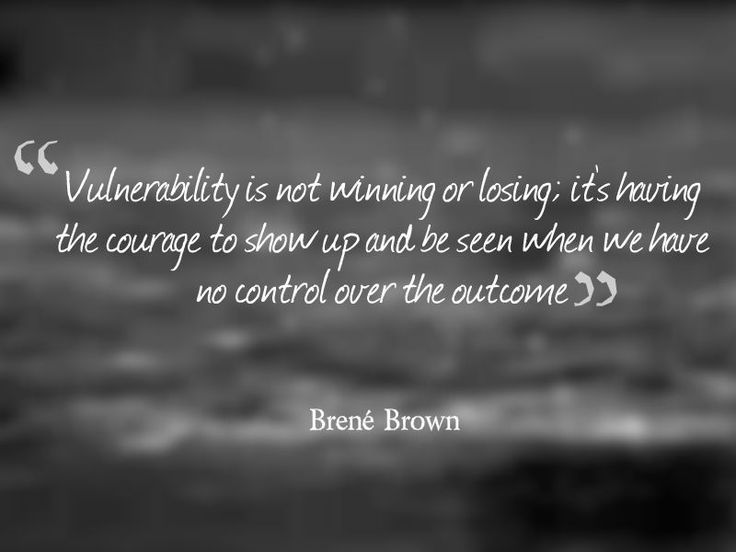 """""""Vulnerability is not winning or losing; it's having the ..."""