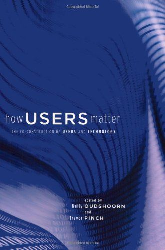 How users matter : the co-construction of users and technology | 151.48 OUD