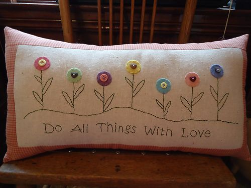 "EMBROIDERY PILLOW Could use ""Love grows best when watered with kind words."""