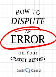 How to Dispute an Error on Your Credit Report: https://www.creditkarma.com/article/dispute-credit-report-errors