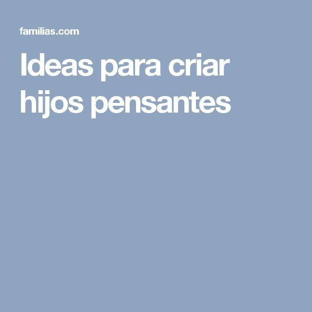 Ideas para criar hijos pensantes