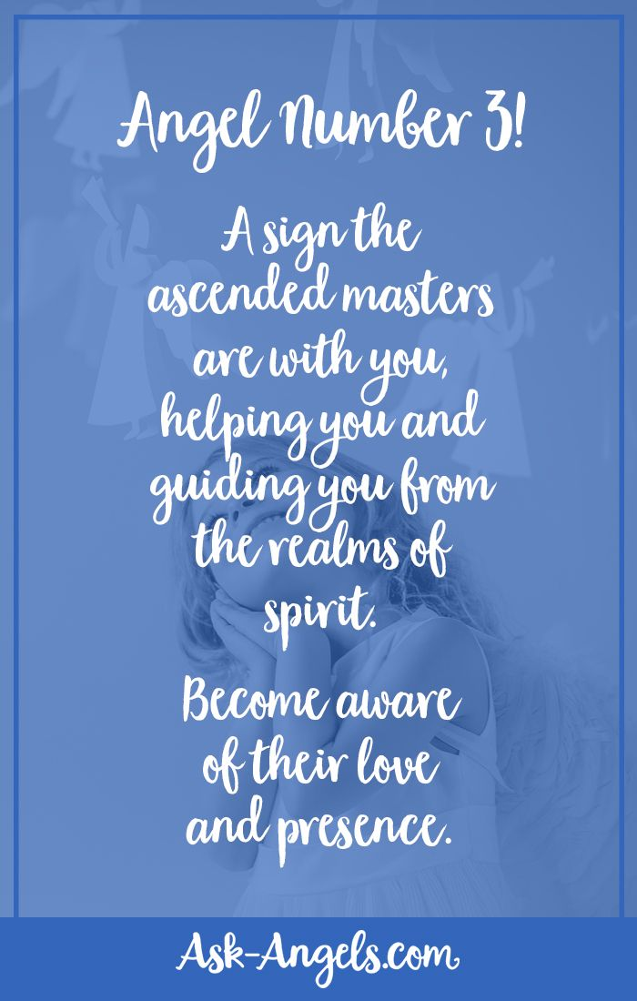 Angel Number 3!  A sign the ascended masters are with you, helping you and guiding you from the realms of spirit. Become aware of their love and presence.