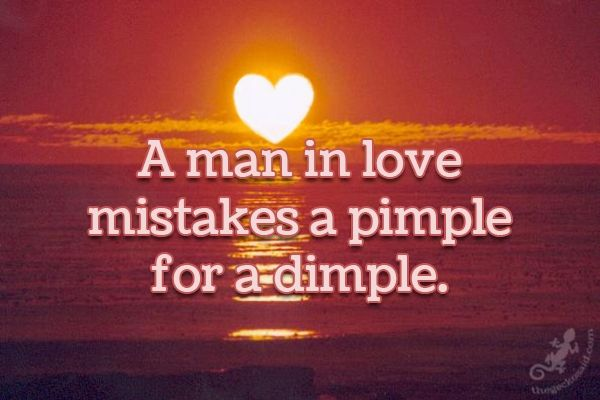"""""""A man in love mistakes a pimple for a dimple.""""  #man #love #mistakes #pimple #dimple #quotes  ©The Gecko Said - Beautiful Quotes"""