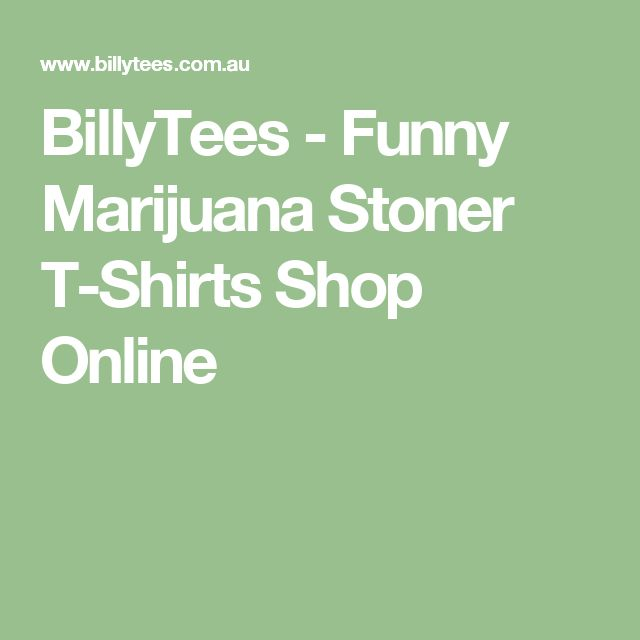 BillyTees - Funny Marijuana Stoner T-Shirts Shop Online