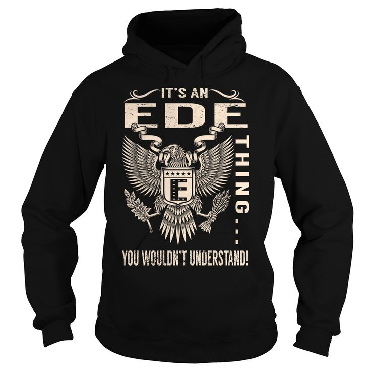 Its an EDE Thing You Wouldnt Understand - Last Name, Surname T-Shirt (Eagle)