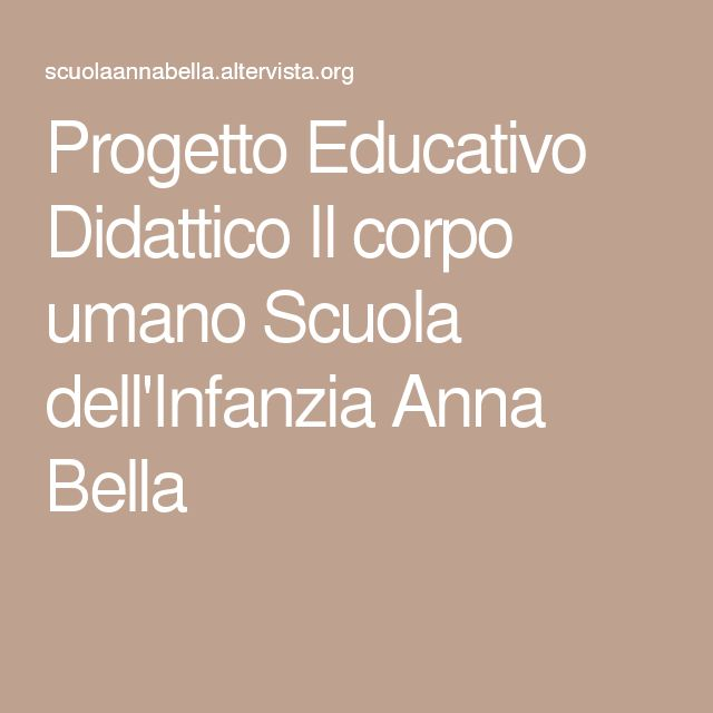 Progetto Educativo Didattico Il corpo umano Scuola dell'Infanzia Anna Bella