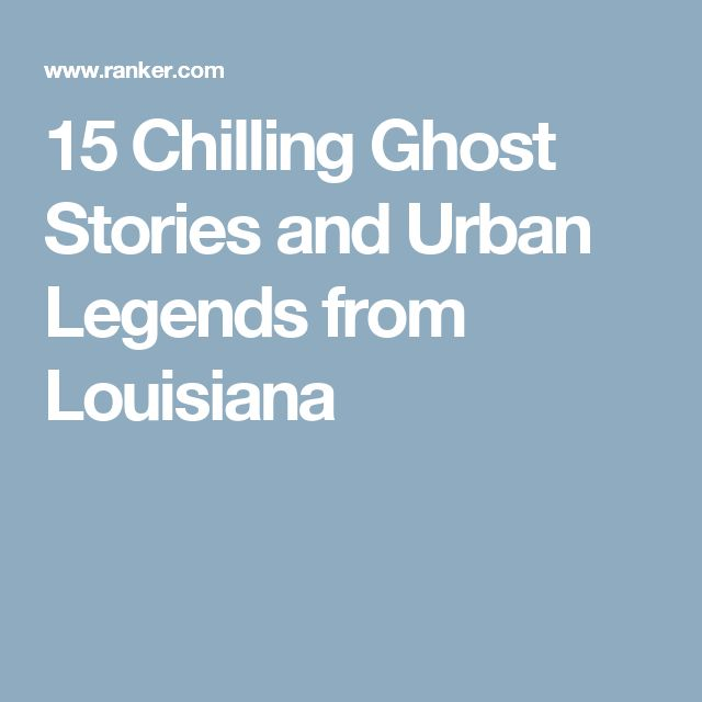 15 Chilling Ghost Stories and Urban Legends from Louisiana