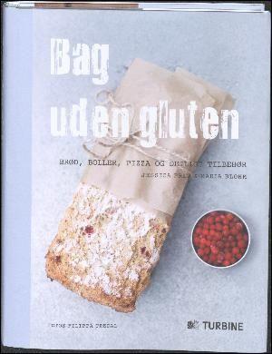 : Bag uden gluten : brød, boller, pizza og dejligt tilbehør