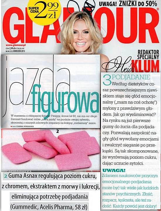"""Glamour, Kwiecień 2013  W kwietniu magazyn Glamour zachęca do porzucenia drakońskich diet i """"fundowania sobie ostrej jazdy na punkcie swojej sylwetki"""". Zamiast tego proponują zdrowe, inspirujące rozwiązania. A jak poradzić sobie, według Glamour, z podjadaniem i głodem emocjonalnym? Magazyn poleca podjadaczom Asnax™. To prawda - z naszą gumą  """"jazda figurowa"""" jest o wiele łatwiejsza :)"""