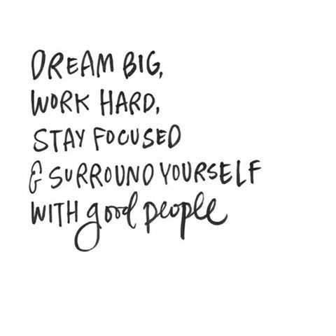 To achieve your goals, simply dream big, stay focused, work hard, and surround yourself with people who do the same.