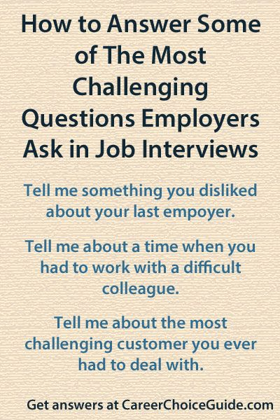 Answers to the most difficult interview questions employers ask at http://www.careerchoiceguide.com/difficult-interview-questions.html