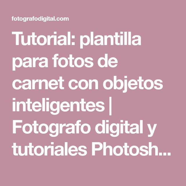 Tutorial: plantilla para fotos de carnet con objetos inteligentes | Fotografo digital y tutoriales Photoshop